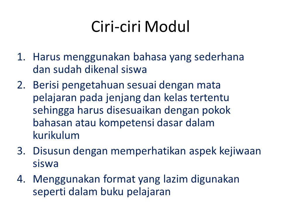 Ciri-ciri Modul 1.Harus menggunakan bahasa yang sederhana dan sudah dikenal siswa 2.Berisi pengetahuan sesuai dengan mata pelajaran pada jenjang dan k