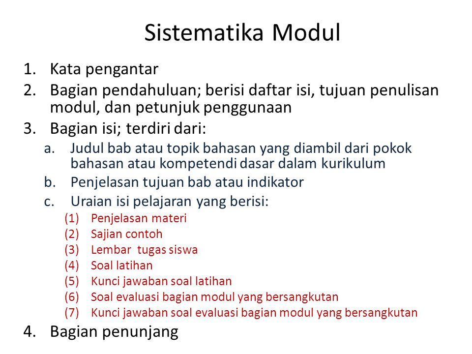 Sistematika Modul 1.Kata pengantar 2.Bagian pendahuluan; berisi daftar isi, tujuan penulisan modul, dan petunjuk penggunaan 3.Bagian isi; terdiri dari