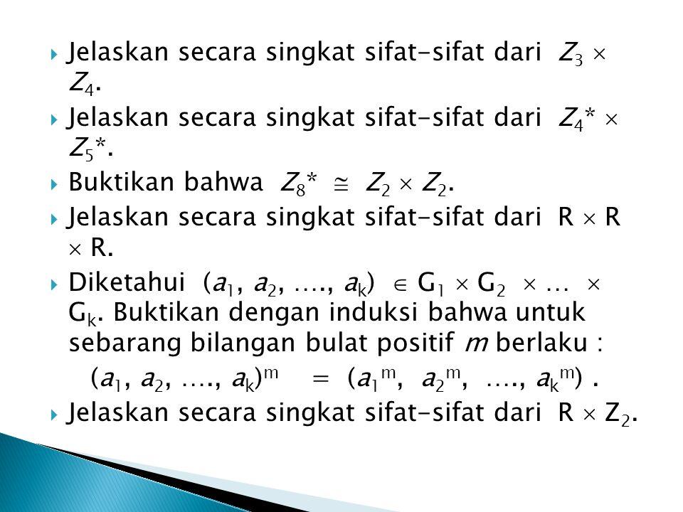  Jelaskan secara singkat sifat-sifat dari Z 3  Z 4.  Jelaskan secara singkat sifat-sifat dari Z 4 *  Z 5 *.  Buktikan bahwa Z 8 *  Z 2  Z 2. 