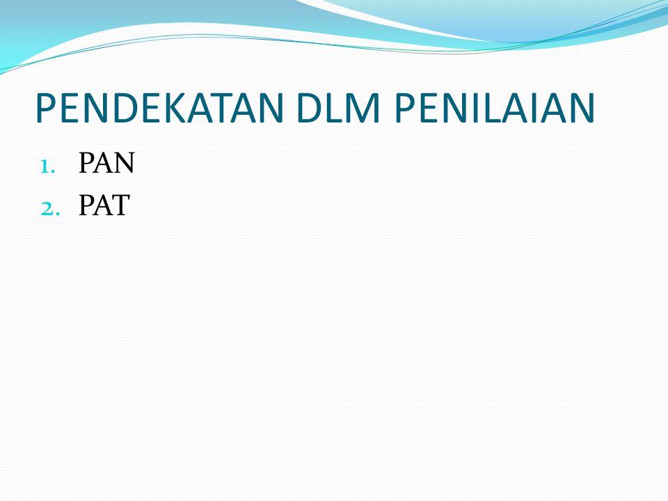 PENDEKATAN DLM PENILAIAN 1. PAN 2. PAT