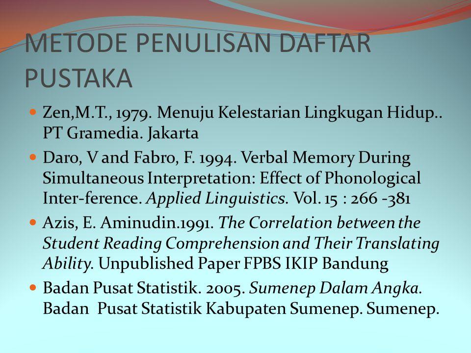 METODE PENULISAN DAFTAR PUSTAKA Zen,M.T., 1979. Menuju Kelestarian Lingkugan Hidup.. PT Gramedia. Jakarta Daro, V and Fabro, F. 1994. Verbal Memory Du