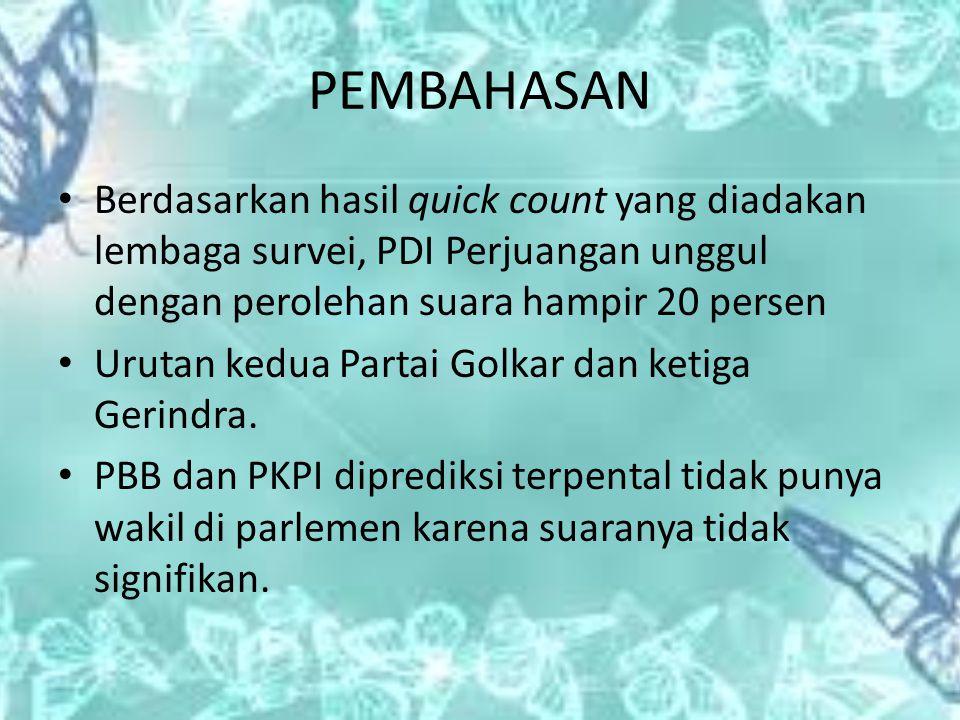 PEMBAHASAN Berdasarkan hasil quick count yang diadakan lembaga survei, PDI Perjuangan unggul dengan perolehan suara hampir 20 persen Urutan kedua Partai Golkar dan ketiga Gerindra.