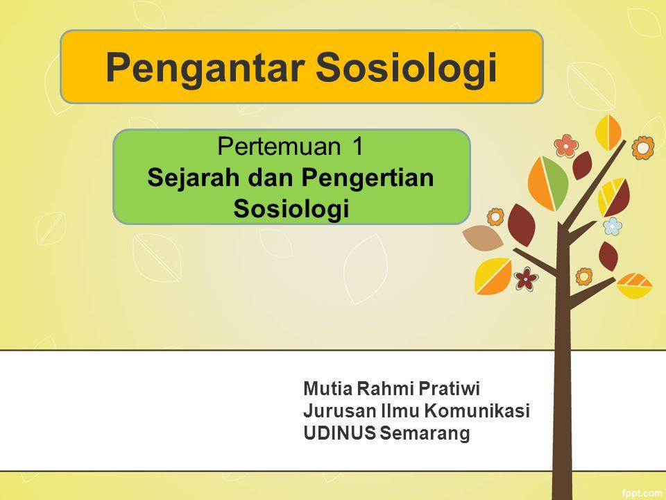 Mutia Rahmi Pratiwi Jurusan Ilmu Komunikasi UDINUS Semarang Pengantar Sosiologi Pertemuan 1 Sejarah dan Pengertian Sosiologi