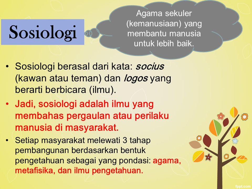 Sosiologi Sosiologi berasal dari kata: socius (kawan atau teman) dan logos yang berarti berbicara (ilmu).