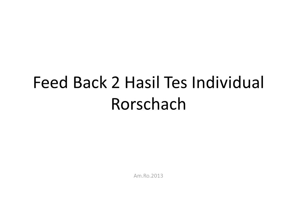 Feed Back 2 Hasil Tes Individual Rorschach Am.Ro.2013