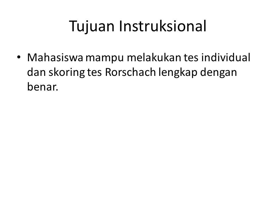Tujuan Instruksional Mahasiswa mampu melakukan tes individual dan skoring tes Rorschach lengkap dengan benar.