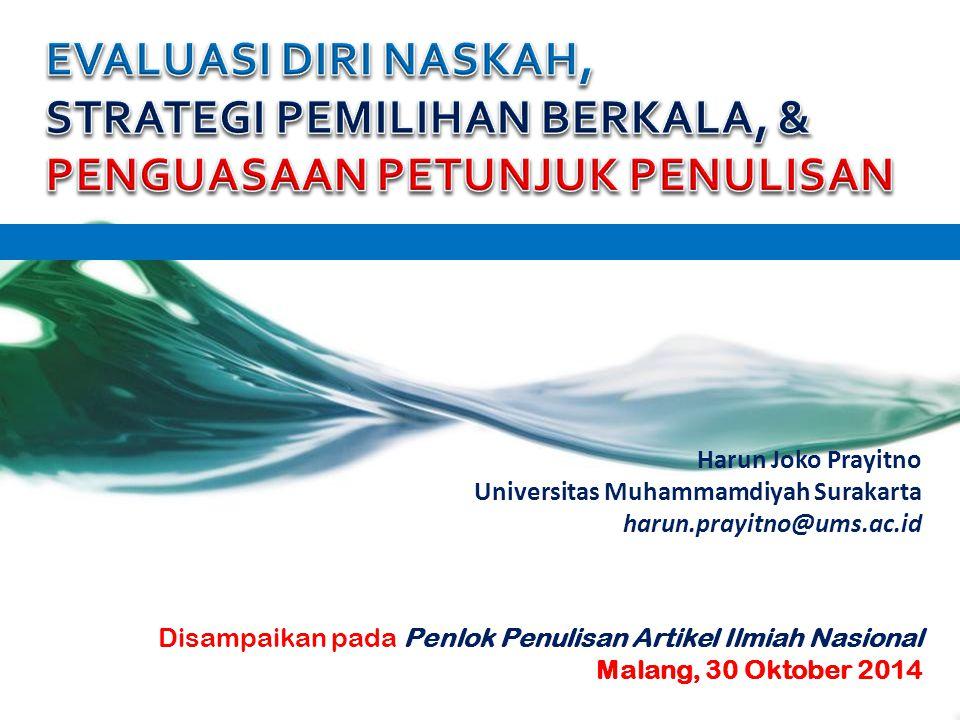 Harun Joko Prayitno Universitas Muhammamdiyah Surakarta harun.prayitno@ums.ac.id Disampaikan pada Penlok Penulisan Artikel Ilmiah Nasional Malang, 30 Oktober 2014