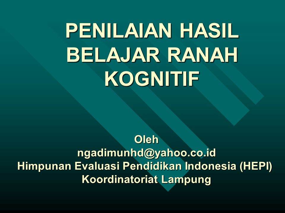 PENILAIAN HASIL BELAJAR RANAH KOGNITIF Olehngadimunhd@yahoo.co.id Himpunan Evaluasi Pendidikan Indonesia (HEPI) Koordinatoriat Lampung