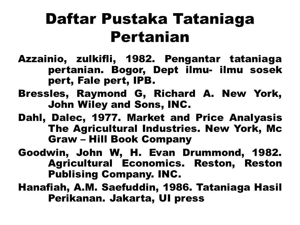 Daftar Pustaka Tataniaga Pertanian Azzainio, zulkifli, 1982. Pengantar tataniaga pertanian. Bogor, Dept ilmu- ilmu sosek pert, Fale pert, IPB. Bressle