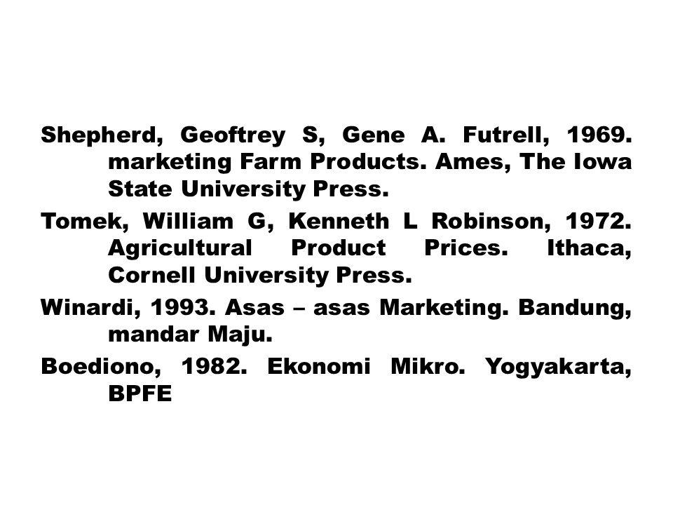 Shepherd, Geoftrey S, Gene A. Futrell, 1969. marketing Farm Products. Ames, The Iowa State University Press. Tomek, William G, Kenneth L Robinson, 197