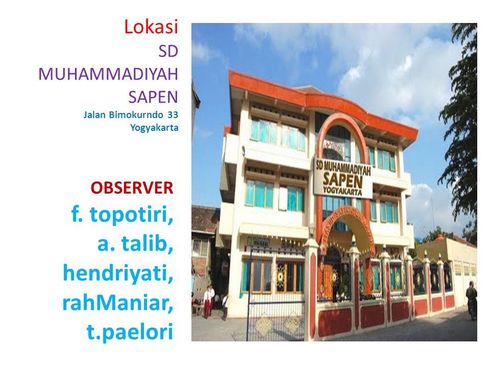 Lokasi SD MUHAMMADIYAH SAPEN Jalan Bimokurndo 33 Yogyakarta OBSERVER f. topotiri, a.talib, hendriyati, rahManiar, t.paelori