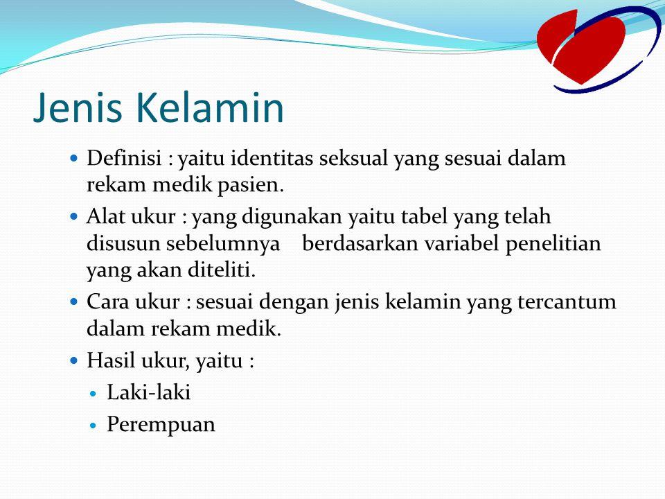 Jenis Kelamin Definisi : yaitu identitas seksual yang sesuai dalam rekam medik pasien. Alat ukur : yang digunakan yaitu tabel yang telah disusun sebel
