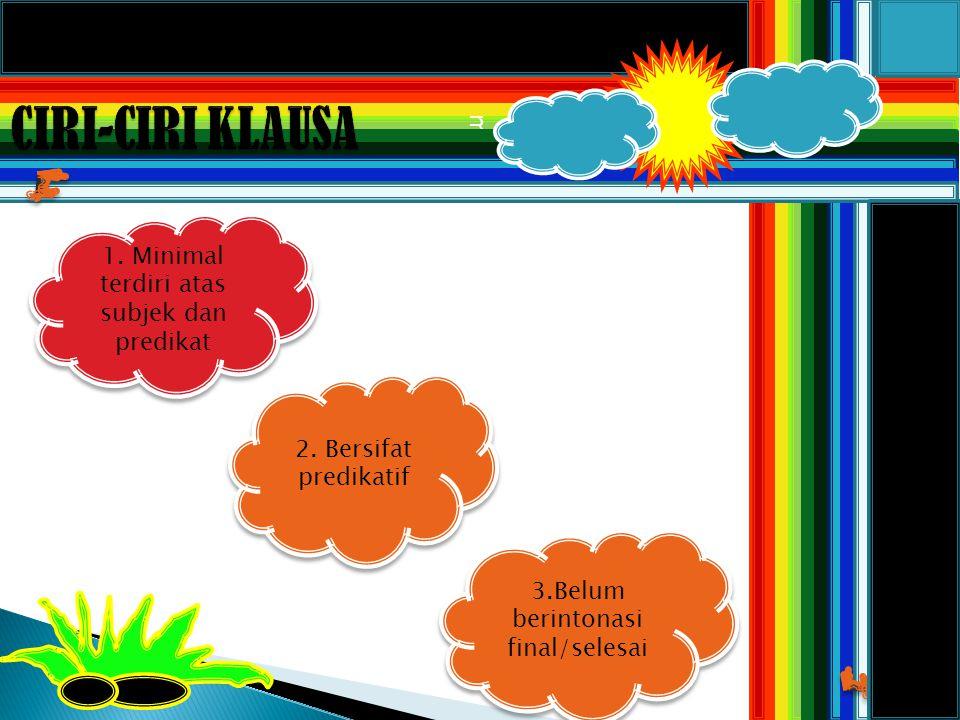 m 1. Minimal terdiri atas subjek dan predikat 2. Bersifat predikatif 3.Belum berintonasi final/selesai
