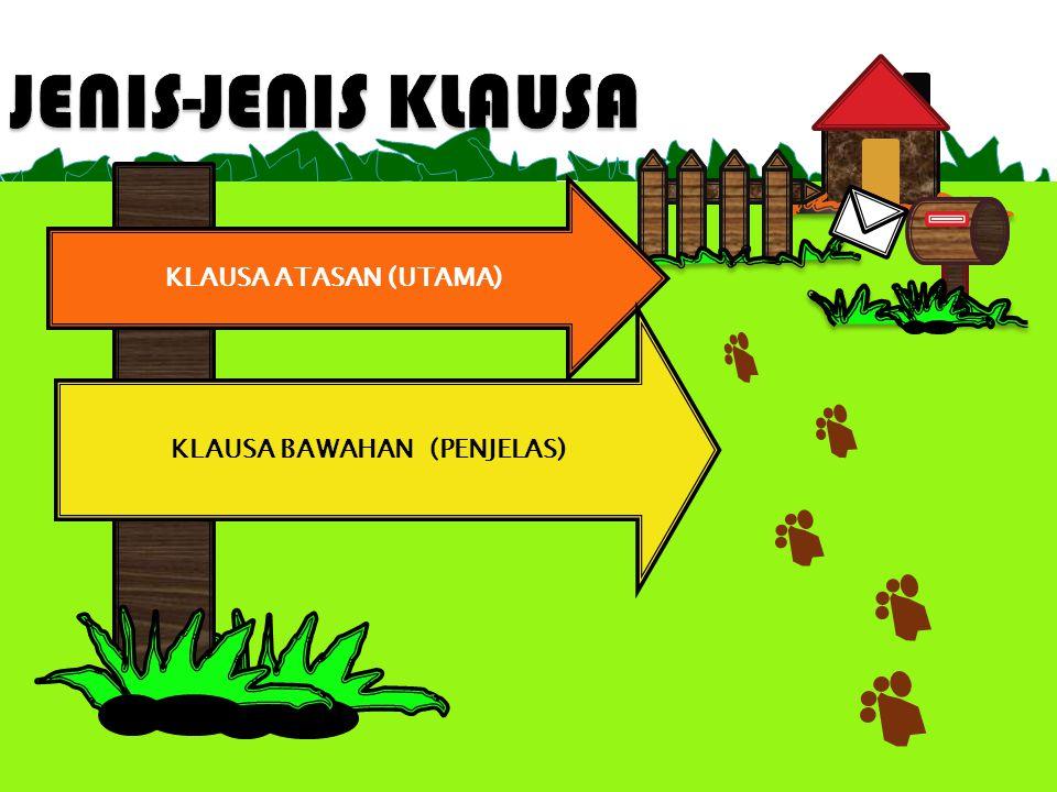 KLAUSA ATASAN (UTAMA) KLAUSA BAWAHAN (PENJELAS)