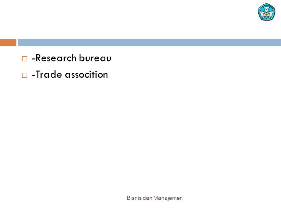 Bisnis dan Manajemen  -Research bureau  -Trade assocition