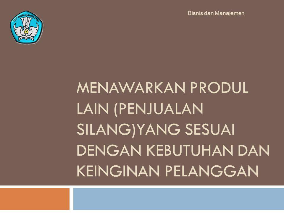 MENAWARKAN PRODUL LAIN (PENJUALAN SILANG)YANG SESUAI DENGAN KEBUTUHAN DAN KEINGINAN PELANGGAN Bisnis dan Manajemen