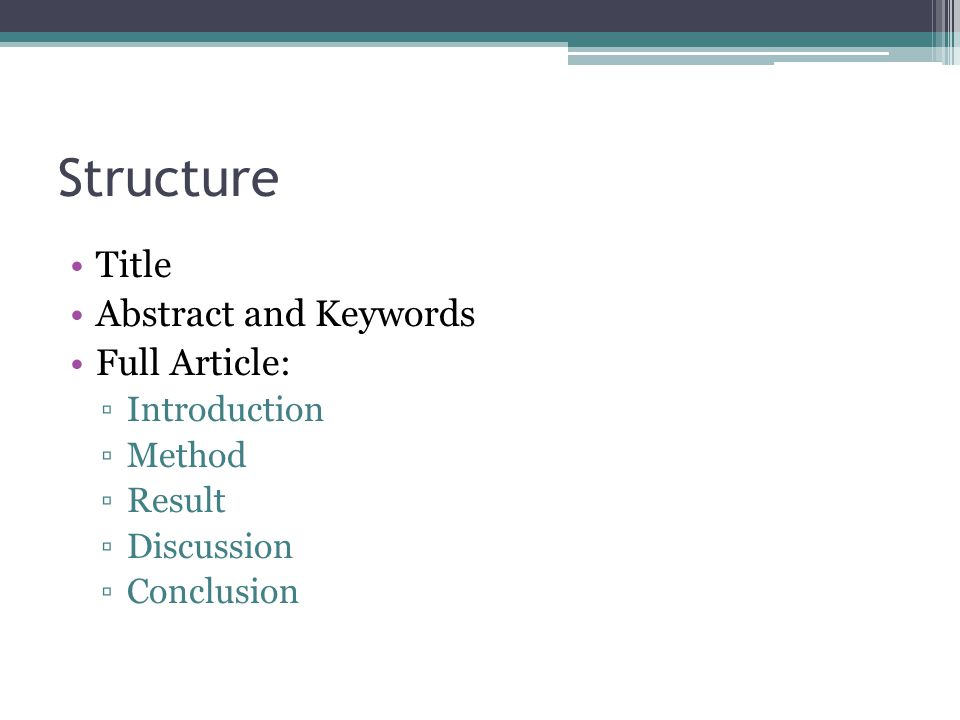 Structure Title Abstract and Keywords Full Article: ▫Introduction ▫Method ▫Result ▫Discussion ▫Conclusion