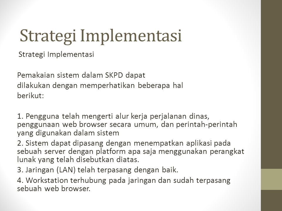 Strategi Implementasi Pemakaian sistem dalam SKPD dapat dilakukan dengan memperhatikan beberapa hal berikut: 1. Pengguna telah mengerti alur kerja per