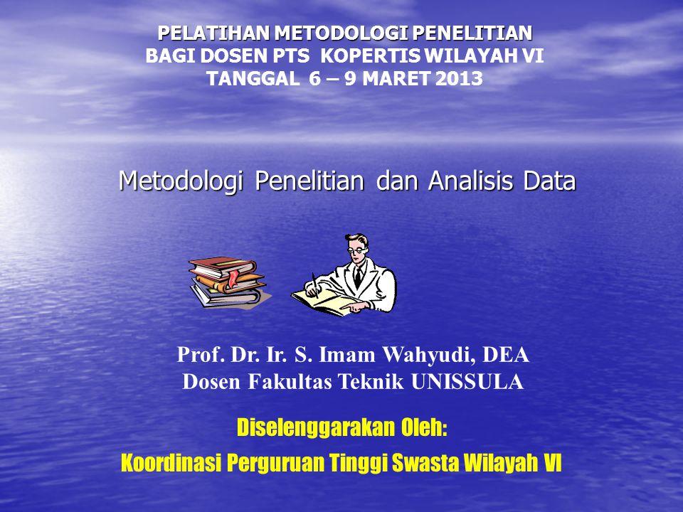 Metodologi Penelitian dan Analisis Data Prof. Dr. Ir. S. Imam Wahyudi, DEA Dosen Fakultas Teknik UNISSULA Diselenggarakan Oleh: Koordinasi Perguruan T