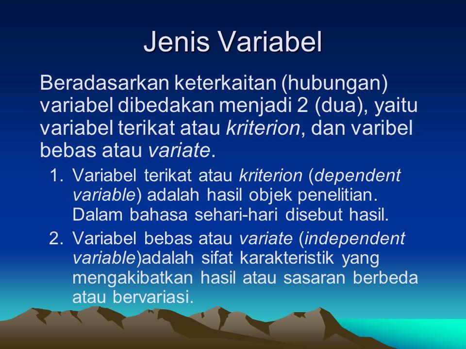 Jenis Variabel Beradasarkan keterkaitan (hubungan) variabel dibedakan menjadi 2 (dua), yaitu variabel terikat atau kriterion, dan varibel bebas atau v