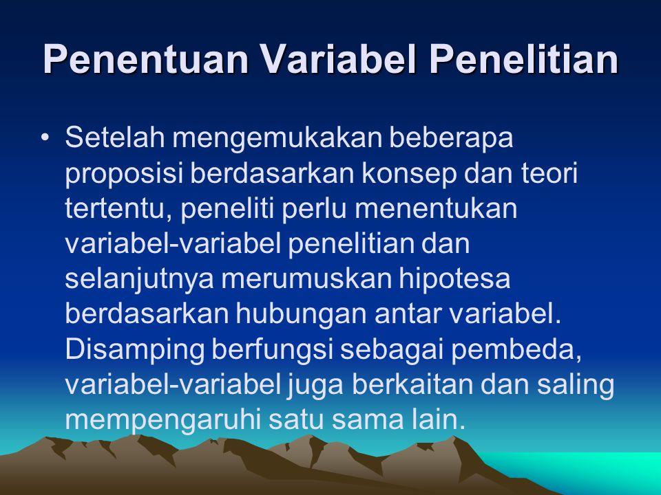 Penentuan Variabel Penelitian Setelah mengemukakan beberapa proposisi berdasarkan konsep dan teori tertentu, peneliti perlu menentukan variabel-variab