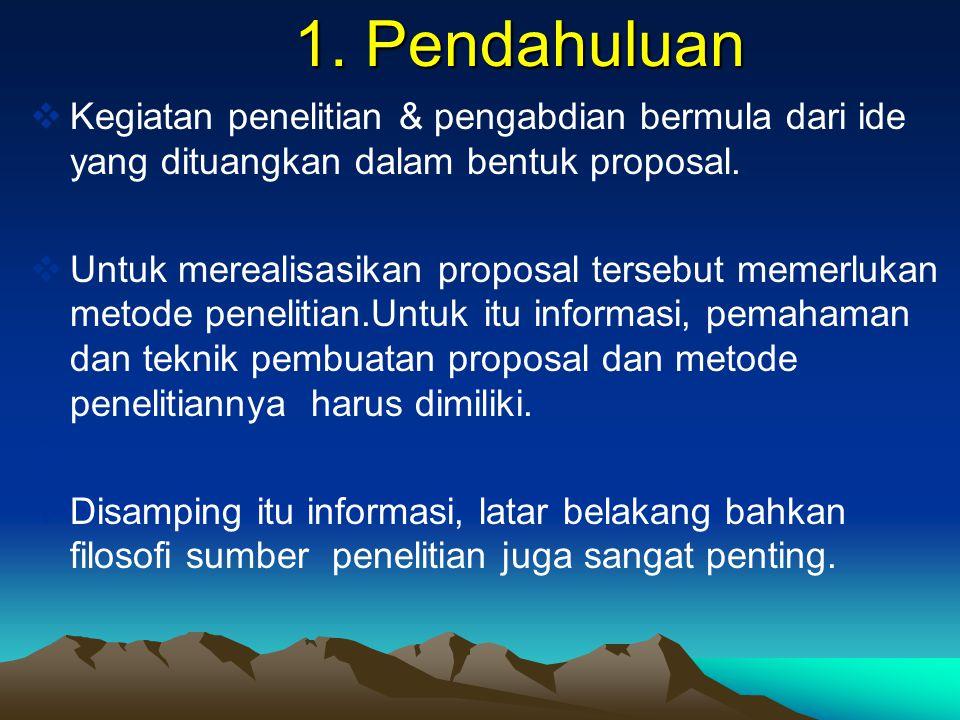 1. Pendahuluan  Kegiatan penelitian & pengabdian bermula dari ide yang dituangkan dalam bentuk proposal.  Untuk merealisasikan proposal tersebut mem
