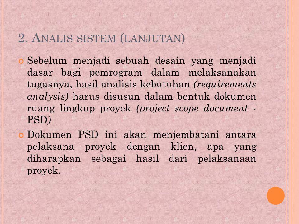 2. A NALIS SISTEM ( LANJUTAN ) Sebelum menjadi sebuah desain yang menjadi dasar bagi pemrogram dalam melaksanakan tugasnya, hasil analisis kebutuhan (