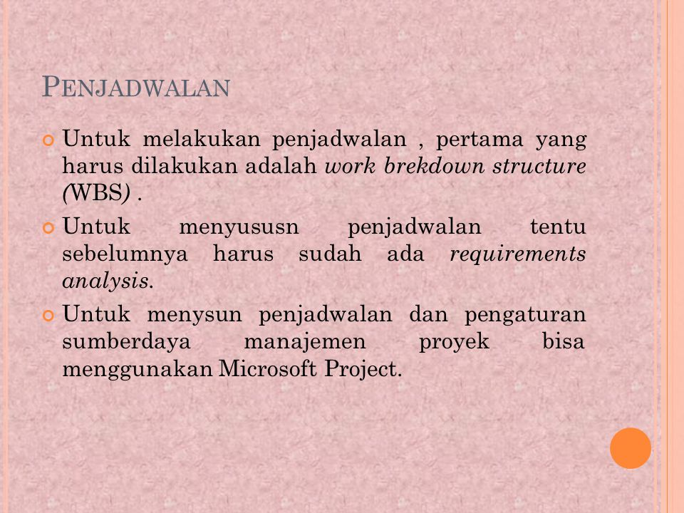 P ENJADWALAN Untuk melakukan penjadwalan, pertama yang harus dilakukan adalah work brekdown structure ( WBS ).