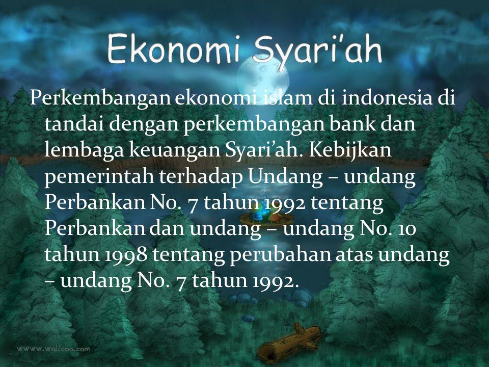 Perkembangan ekonomi islam di indonesia di tandai dengan perkembangan bank dan lembaga keuangan Syari'ah.