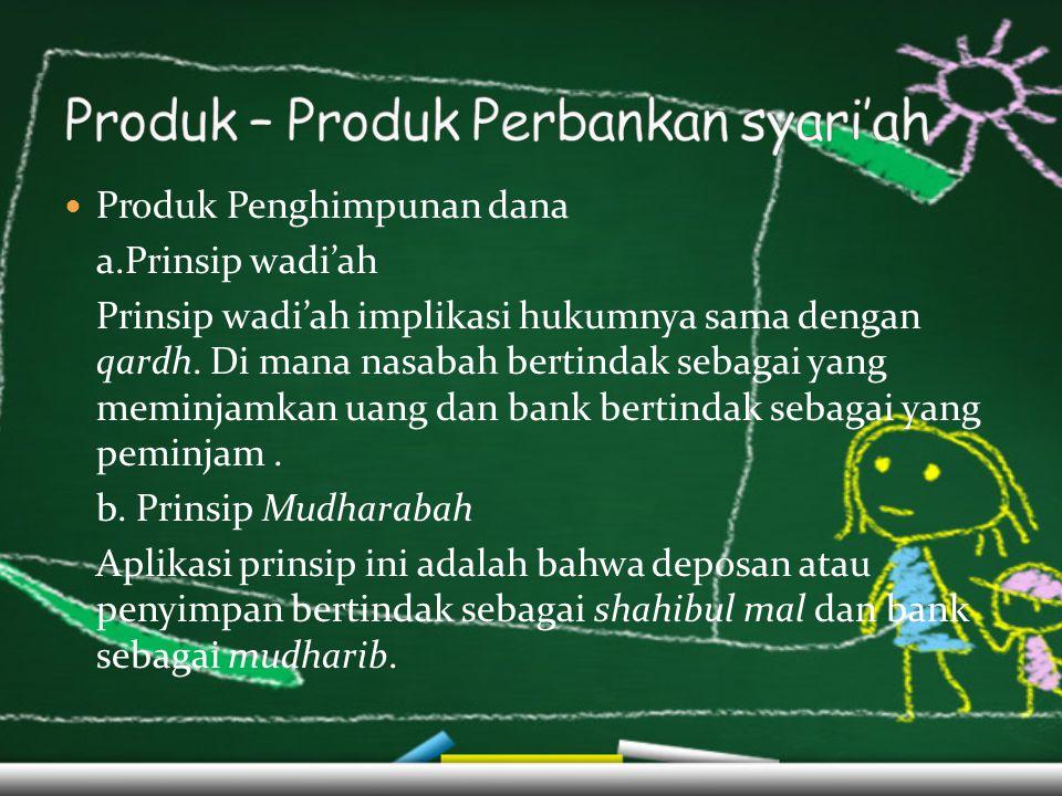 Produk Penghimpunan dana a.Prinsip wadi'ah Prinsip wadi'ah implikasi hukumnya sama dengan qardh.
