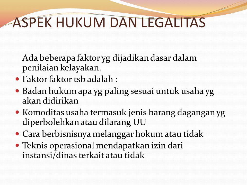 ASPEK HUKUM DAN LEGALITAS Ada beberapa faktor yg dijadikan dasar dalam penilaian kelayakan. Faktor faktor tsb adalah : Badan hukum apa yg paling sesua