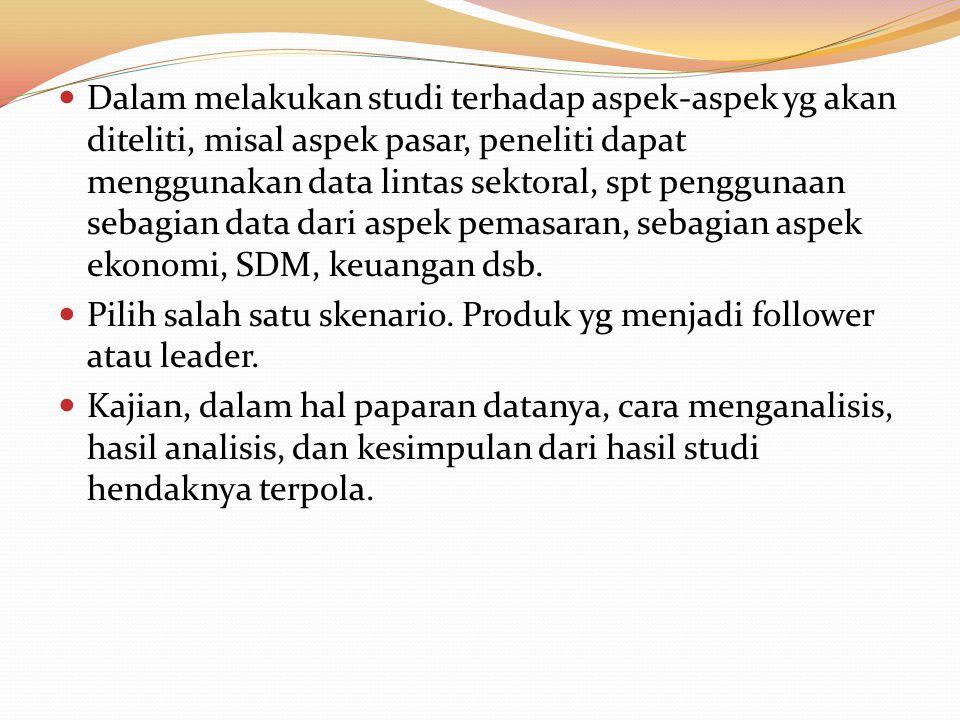 Dalam melakukan studi terhadap aspek-aspek yg akan diteliti, misal aspek pasar, peneliti dapat menggunakan data lintas sektoral, spt penggunaan sebagi
