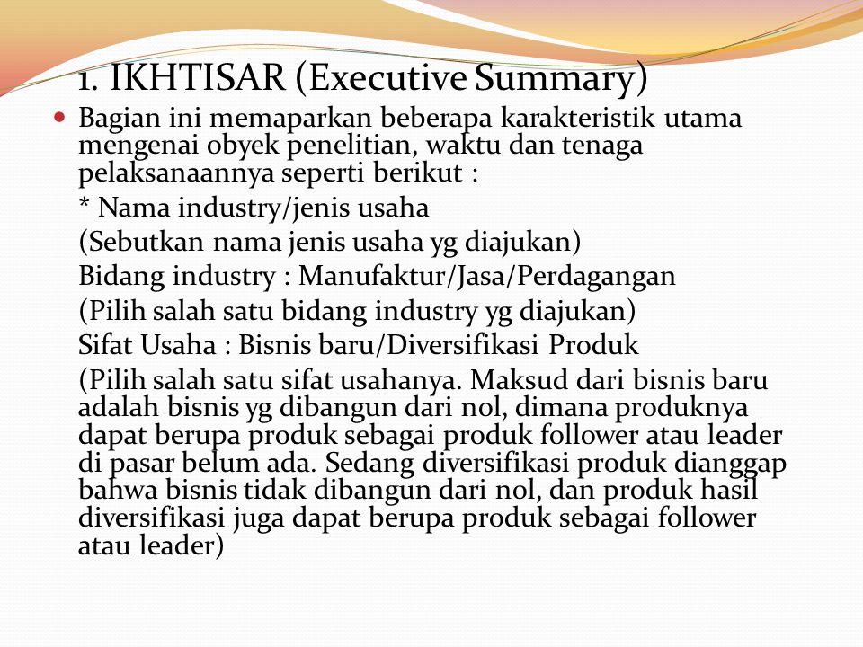 1. IKHTISAR (Executive Summary) Bagian ini memaparkan beberapa karakteristik utama mengenai obyek penelitian, waktu dan tenaga pelaksanaannya seperti