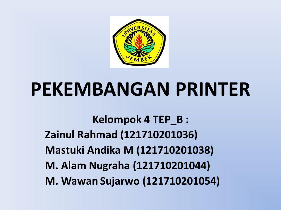 PEKEMBANGAN PRINTER Kelompok 4 TEP_B : Zainul Rahmad (121710201036) Mastuki Andika M (121710201038) M. Alam Nugraha (121710201044) M. Wawan Sujarwo (1