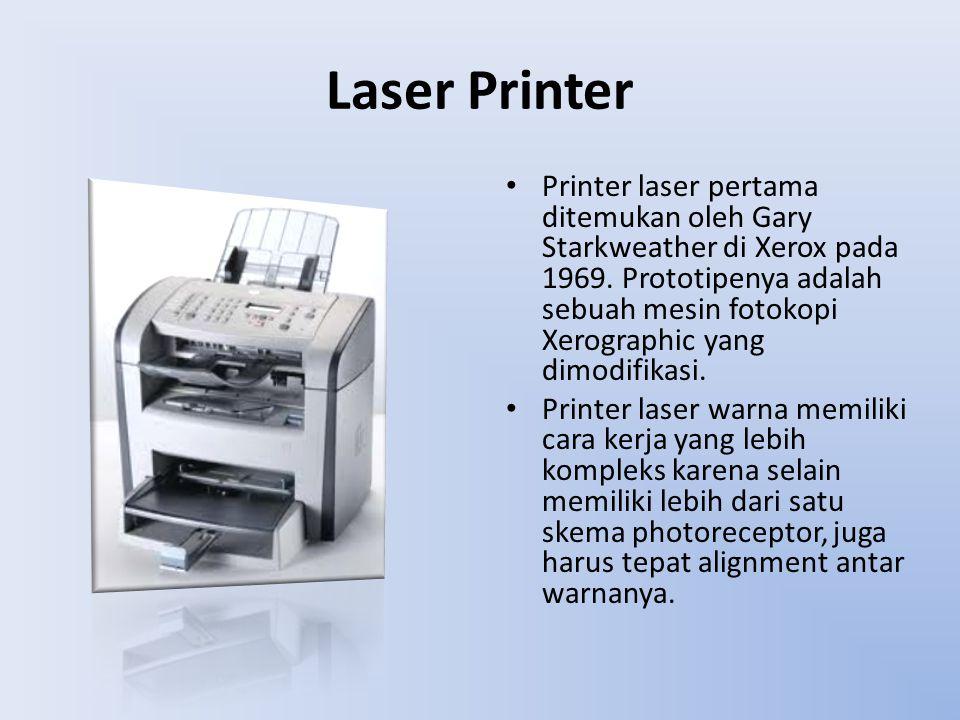 Laser Printer Printer laser pertama ditemukan oleh Gary Starkweather di Xerox pada 1969. Prototipenya adalah sebuah mesin fotokopi Xerographic yang di