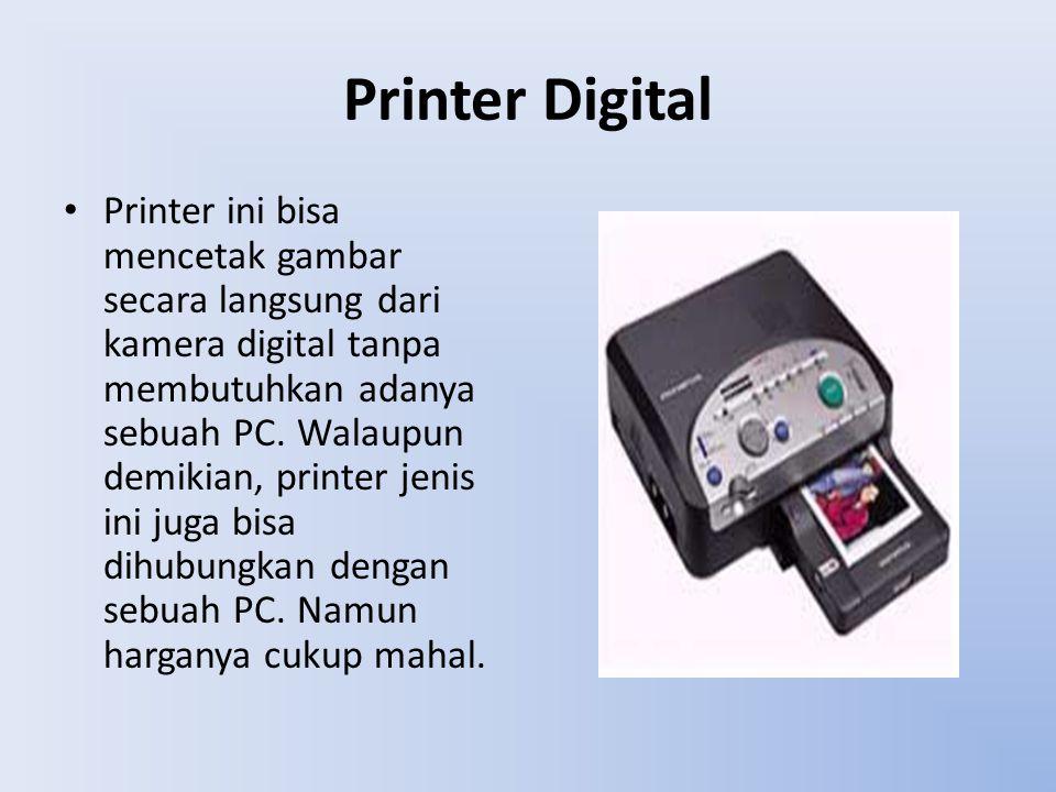 Printer Digital Printer ini bisa mencetak gambar secara langsung dari kamera digital tanpa membutuhkan adanya sebuah PC. Walaupun demikian, printer je