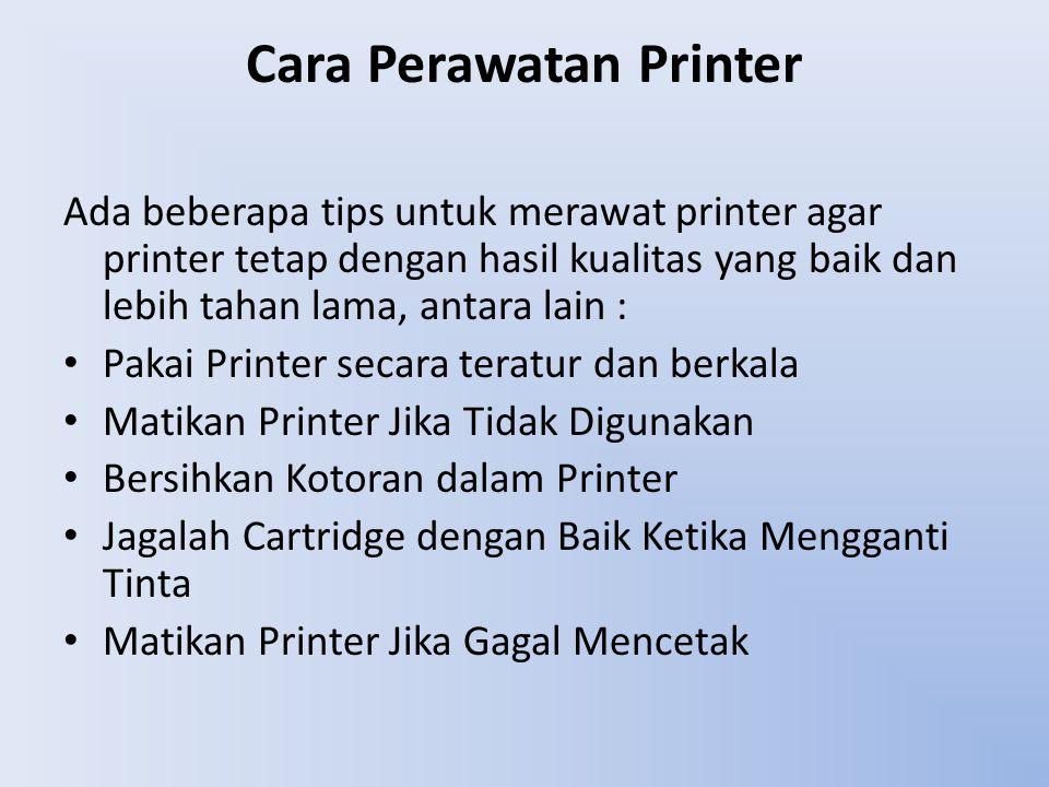 Cara Perawatan Printer Ada beberapa tips untuk merawat printer agar printer tetap dengan hasil kualitas yang baik dan lebih tahan lama, antara lain :