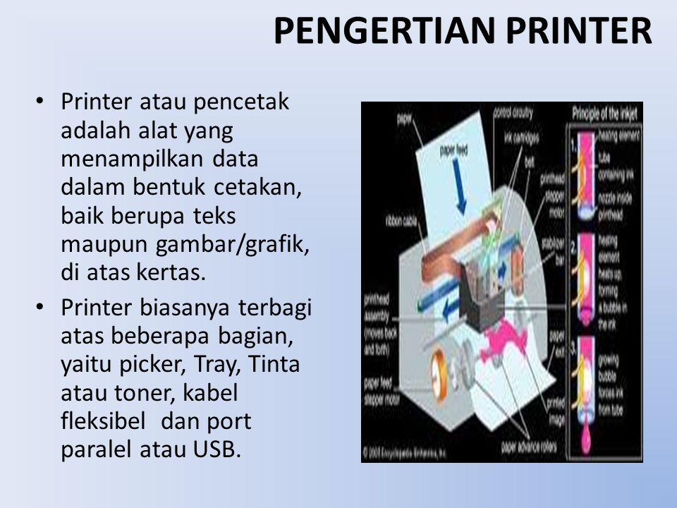 PENGERTIAN PRINTER Printer atau pencetak adalah alat yang menampilkan data dalam bentuk cetakan, baik berupa teks maupun gambar/grafik, di atas kertas