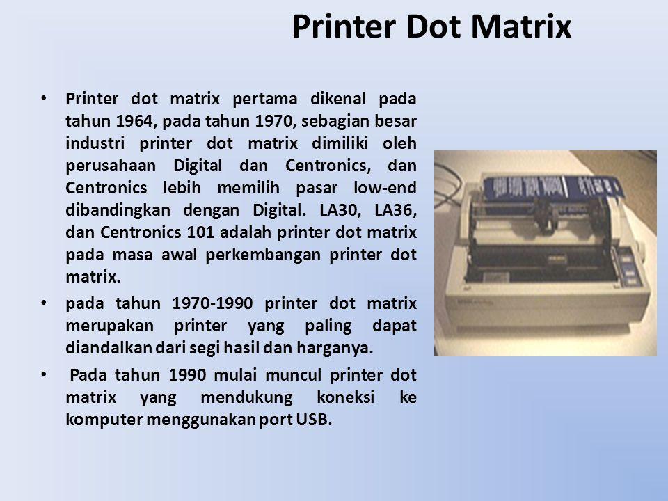 Printer Dot Matrix Printer dot matrix pertama dikenal pada tahun 1964, pada tahun 1970, sebagian besar industri printer dot matrix dimiliki oleh perus
