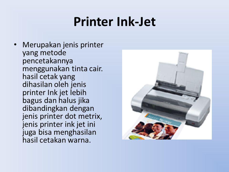 Printer Ink-Jet Merupakan jenis printer yang metode pencetakannya menggunakan tinta cair. hasil cetak yang dihasilan oleh jenis printer Ink jet lebih