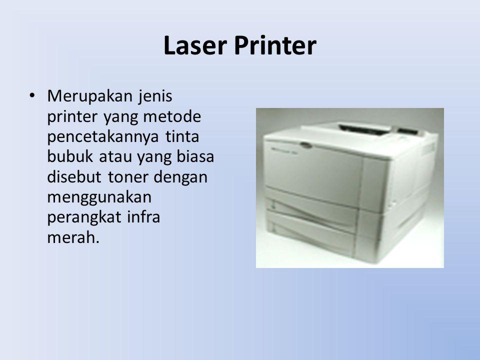 Laser Printer Merupakan jenis printer yang metode pencetakannya tinta bubuk atau yang biasa disebut toner dengan menggunakan perangkat infra merah.