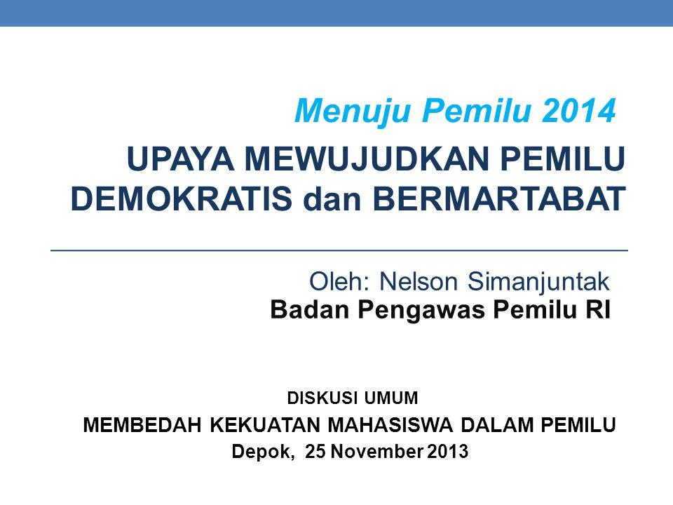 Oleh: Nelson Simanjuntak Badan Pengawas Pemilu RI DISKUSI UMUM MEMBEDAH KEKUATAN MAHASISWA DALAM PEMILU Depok, 25 November 2013 Menuju Pemilu 2014 UPA
