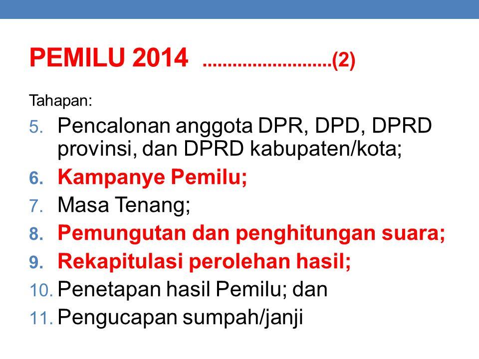 PEMILU 2014..........................(2) Tahapan: 5. Pencalonan anggota DPR, DPD, DPRD provinsi, dan DPRD kabupaten/kota; 6. Kampanye Pemilu; 7. Masa