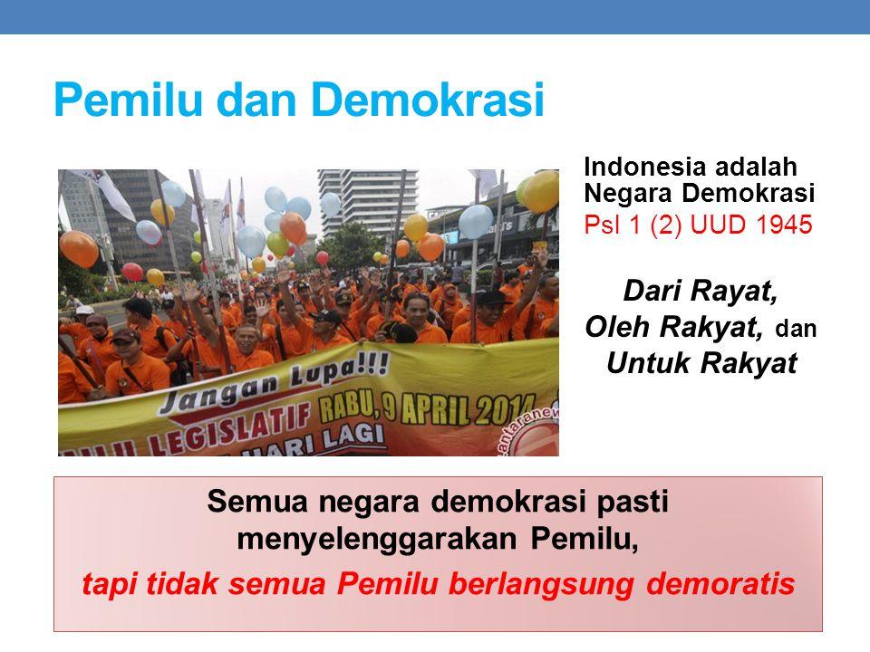 Pemilu dan Demokrasi Indonesia adalah Negara Demokrasi Psl 1 (2) UUD 1945 Dari Rayat, Oleh Rakyat, dan Untuk Rakyat Semua negara demokrasi pasti menye