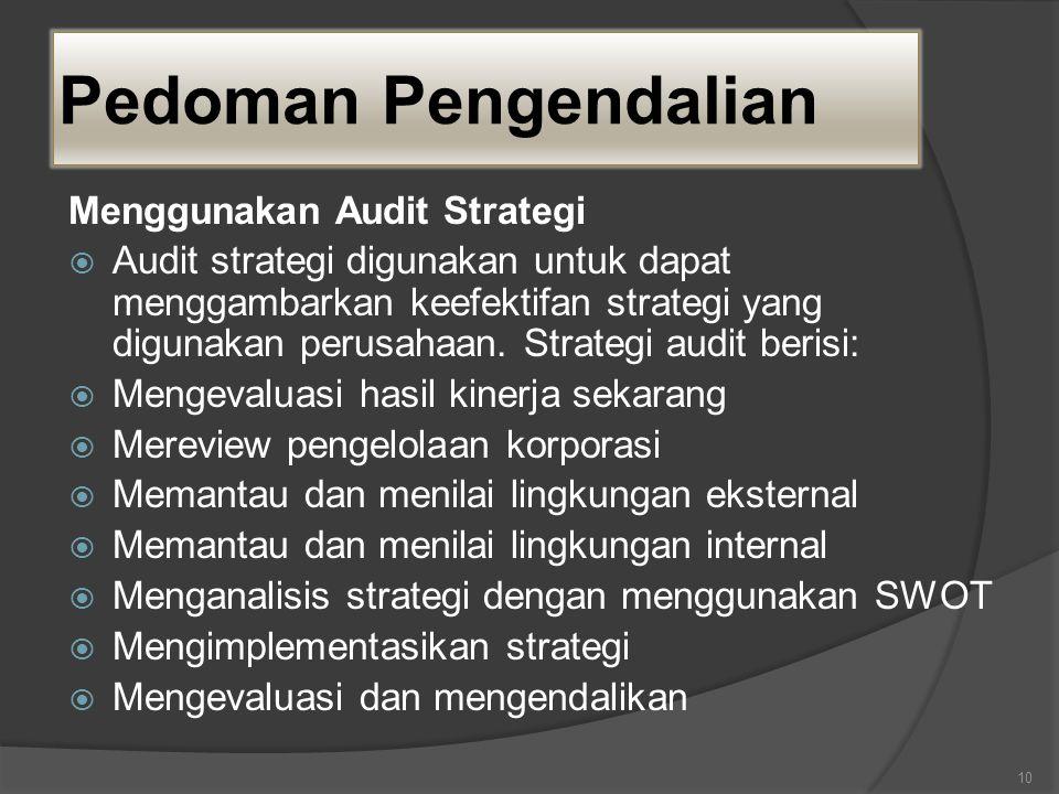 Pedoman Pengendalian Menggunakan Audit Strategi  Audit strategi digunakan untuk dapat menggambarkan keefektifan strategi yang digunakan perusahaan.