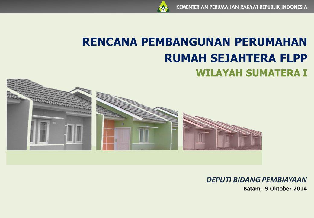 KEMENTERIAN PERUMAHAN RAKYAT REPUBLIK INDONESIA RENCANA PEMBANGUNAN PERUMAHAN RUMAH SEJAHTERA FLPP WILAYAH SUMATERA I