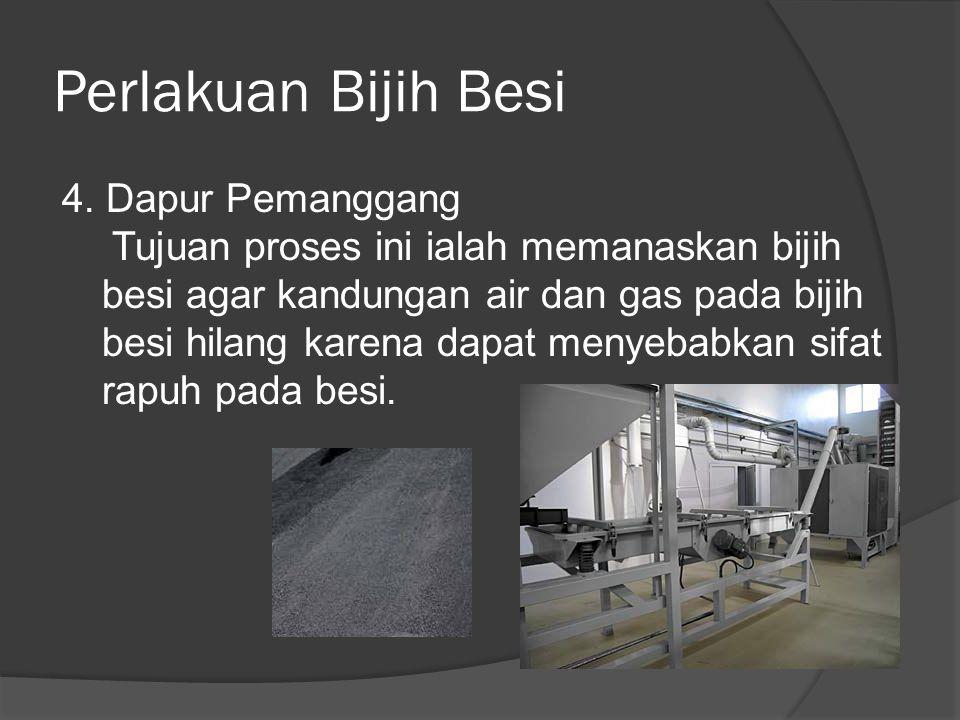 4. Dapur Pemanggang Tujuan proses ini ialah memanaskan bijih besi agar kandungan air dan gas pada bijih besi hilang karena dapat menyebabkan sifat rap
