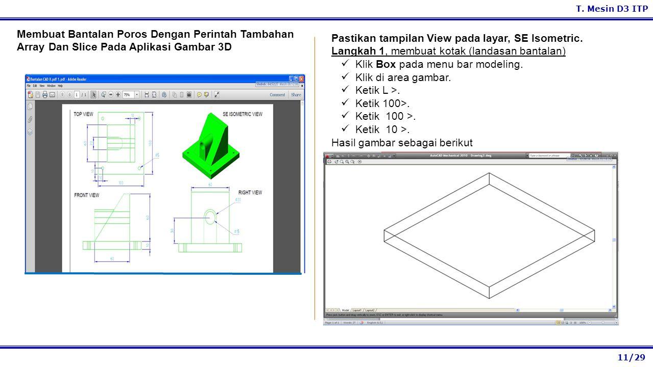 11/29 T. Mesin D3 ITP Pastikan tampilan View pada layar, SE Isometric. Langkah 1, membuat kotak (landasan bantalan) Klik Box pada menu bar modeling. K