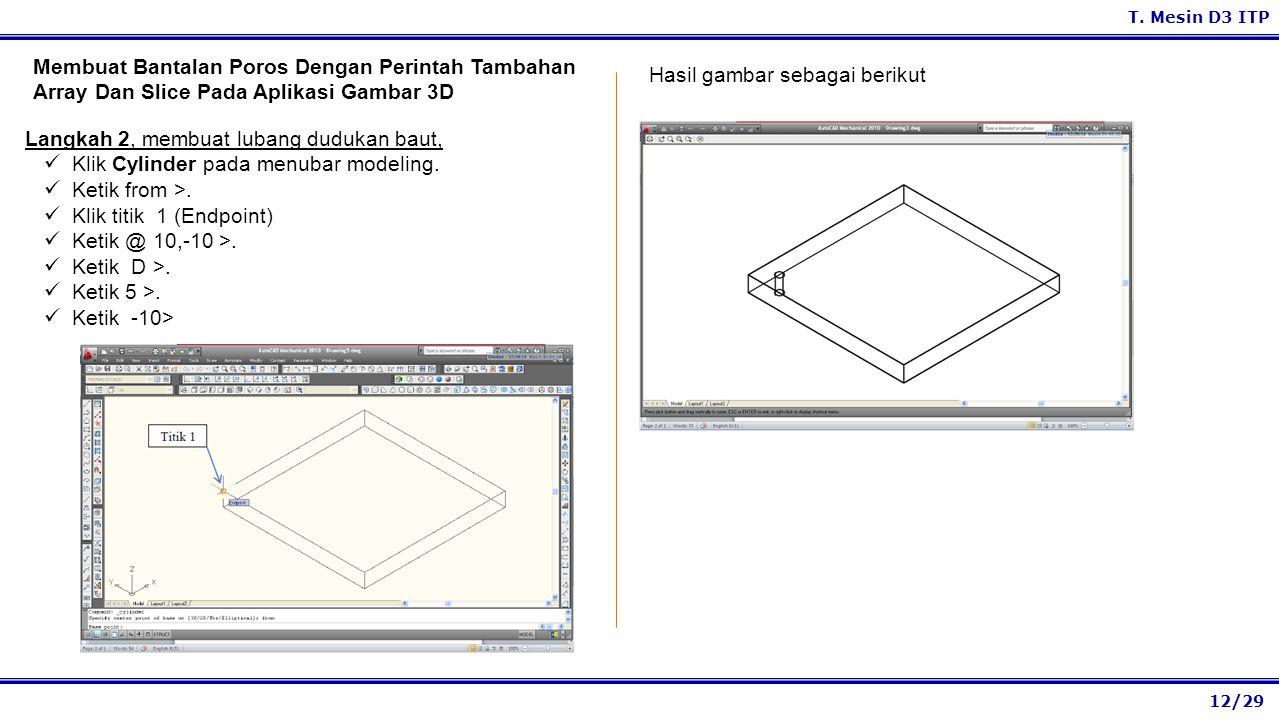 12/29 T. Mesin D3 ITP Hasil gambar sebagai berikut Membuat Bantalan Poros Dengan Perintah Tambahan Array Dan Slice Pada Aplikasi Gambar 3D Langkah 2,