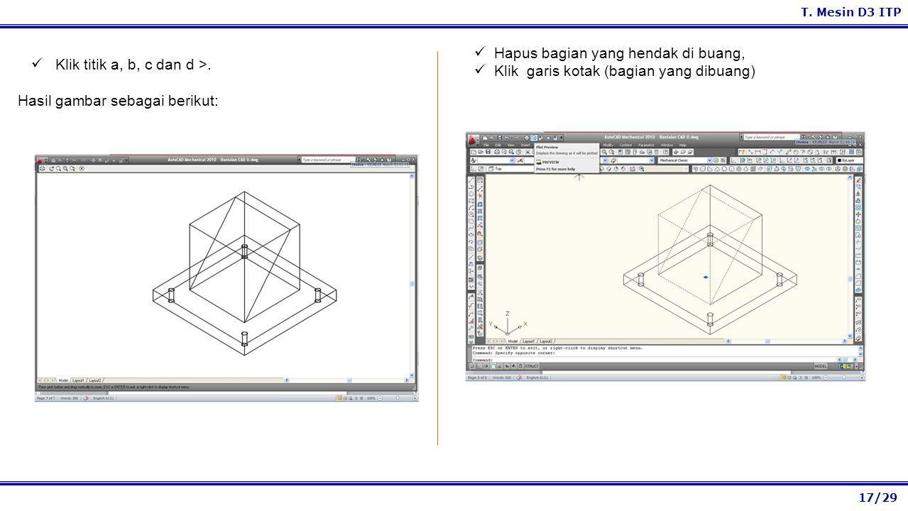 17/29 T. Mesin D3 ITP Hapus bagian yang hendak di buang, Klik garis kotak (bagian yang dibuang) Klik titik a, b, c dan d >. Hasil gambar sebagai berik
